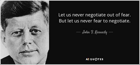 john  kennedy quote    negotiate   fear