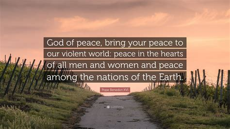 """The surest way to suppress our ability to understand the. Pope Benedict XVI Quote: """"God of peace, bring your peace to our violent world: peace in the ..."""