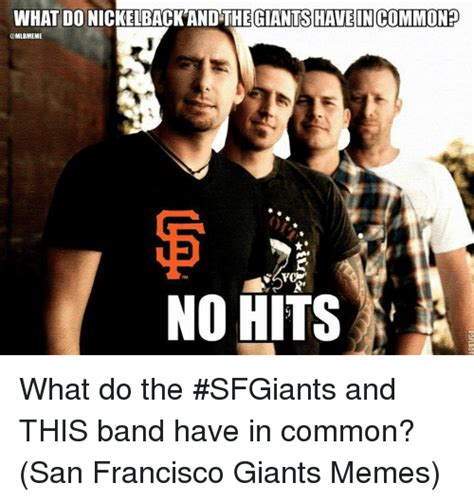 San Francisco Meme - what do nickelback and the giantshave incommonp no hits what do the sfgiants and this band have