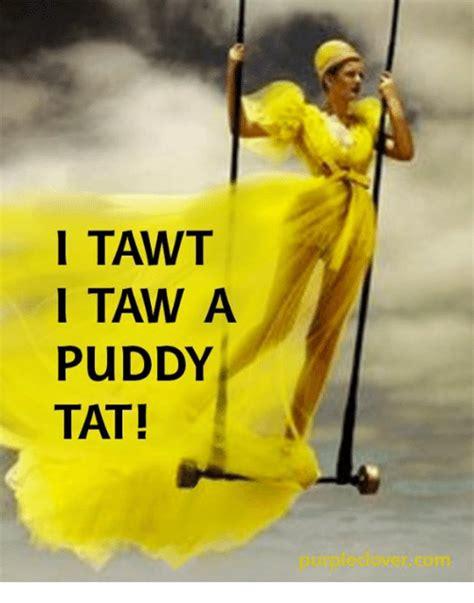 puddy tat memes tats taw tawt stole someone