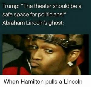 Trump the Theater Should Be a Safe Space for Politicians ...