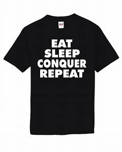 Eat Sleep Conquer Repeat Conquer The Streak T Shirt ...