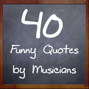 See more ideas about music quotes, quotes, music. 40 Funny Quotes By Musicians - My Music Masterclass