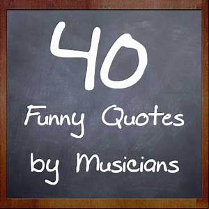40 Funny Quotes... Hilarious Music Quotes