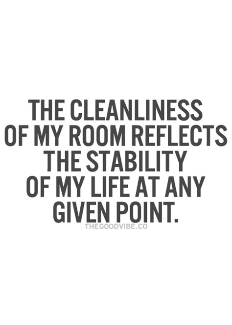 Clean Bedroom Quotes by The Thing Is The More Stressed I Am The Cleaner My