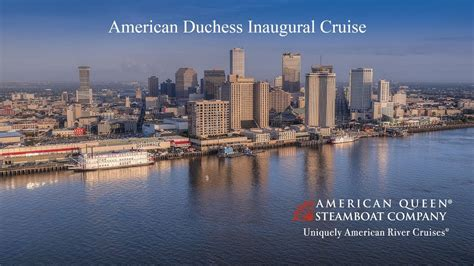 Steamboat Company by American Duchess Inaugural Cruise The American Queen