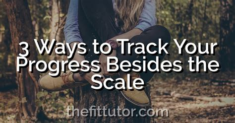 3 Easy Ways To Track Your Progress Besides The Scale