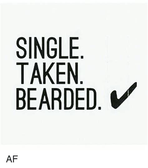 Single Taken Meme Single Taken Bearded Af Beard Meme On Sizzle