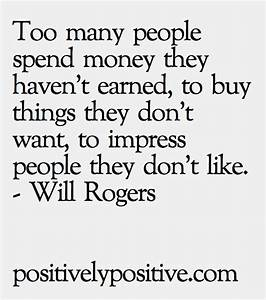 Too many people spend money they haven't earned, to buy ...