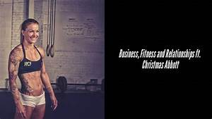 Business  Fitness And Relationships Ft  Christmas Abbott - Ep  48