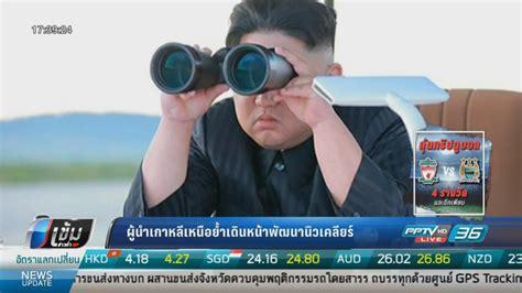 ผู้นำเกาหลีเหนือย้ำเดินหน้าพัฒนานิวเคลียร์ : PPTVHD36