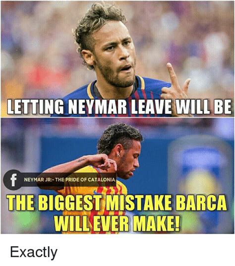 Neymar Memes - letting neymar leave will be neymar jr the pride of catalonia the biggest mistake barca willever