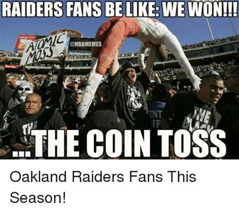 Raiders Fans Memes - raiders fans be like we won onbamemes ent the coin toss oakland raiders fans this season