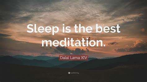 dalai  xiv quote sleep    meditation