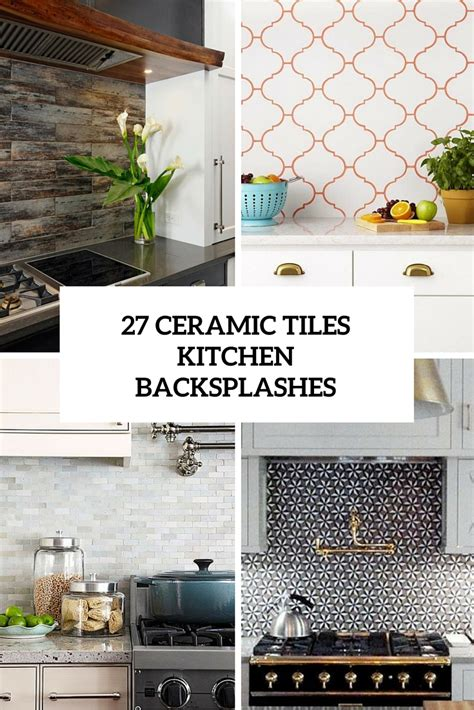 ceramic tiles for kitchen backsplash 27 ceramic tiles kitchen backsplashes that catch your eye