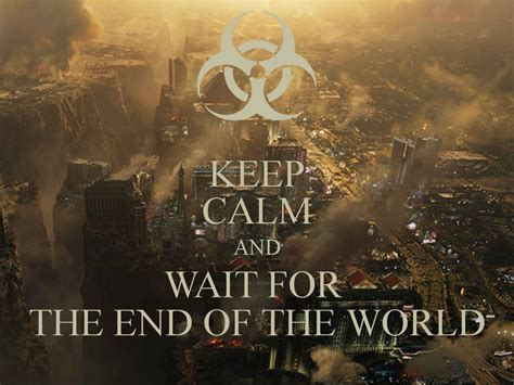 Keep Calm And Wait For The End Of The World Poster