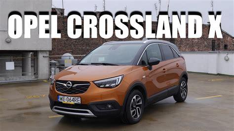 Opel Pl by Opel Crossland X Pl Test I Jazda Pr 243 Bna