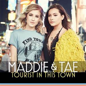 """Maddie & Tae Release New Track """"Tourist In This Town ..."""