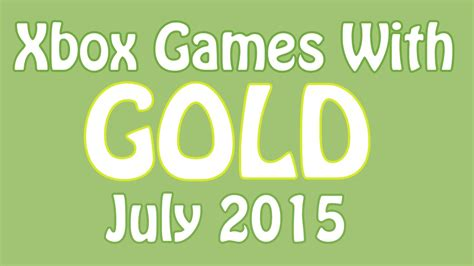 xbox july free games xbox with gold july 2015