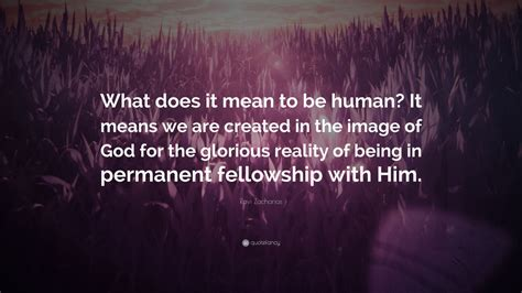 """Ravi Zacharias Quote """"what Does It Mean To Be Human? It"""