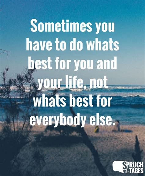 sometimes you to do whats best for you and your