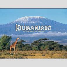 Mt Kilimanjaro  Video By Tanzania National Park Youtube