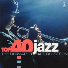 Top 40 Jazz  The Ultimate Top 40 Collection (2)  Muziekweb