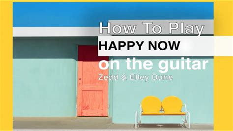 Happy Now Tutorial / Zedd Guitar Lesson / How To Play
