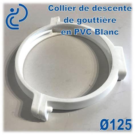 gouttière pvc blanc collier de goutti 232 re pvc blanc d125