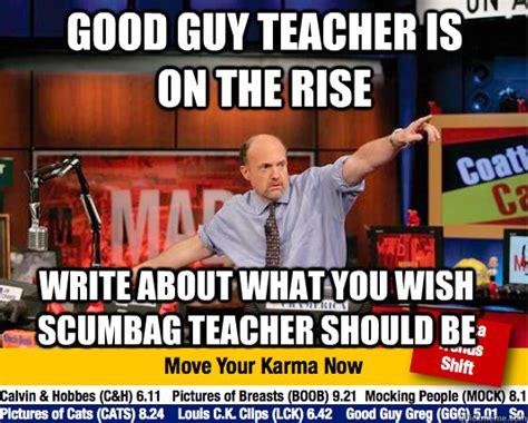 Good Teacher Meme - good guy teacher is on the rise write about what you wish scumbag teacher should be mad karma