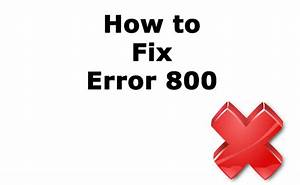 How to Fix Error 800