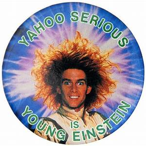 """Item Detail - """"YAHOO SERIOUS IS YOUNG EINSTEIN"""" 1988 BUTTON."""