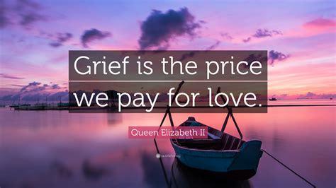 queen elizabeth ii quote grief   price  pay