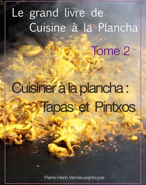 ebook le grand livre de cuisine 224 la plancha tome 2 cuisiner 224 la plancha tapas et pintxos
