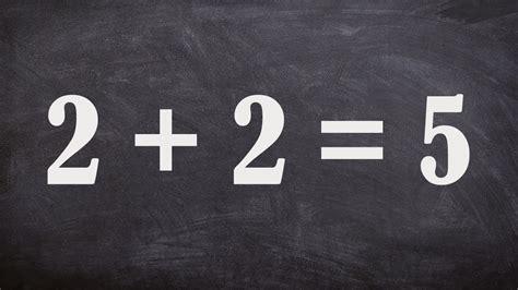 Tìm Chỗ Sai Trong Bài Toán Chứng Minh Được 2 + 2 = 5