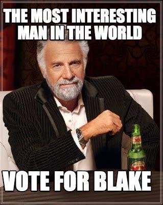 Interesting Man Meme Generator - meme creator the most interesting man in the world vote for blake meme generator at