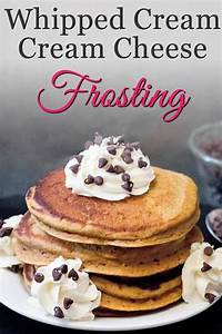 Whipped Cream Cream Cheese Frosting with Video! - The ...