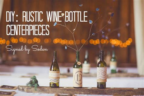 Diy Rustic Wine Bottle Centerpieces Signed By Soden