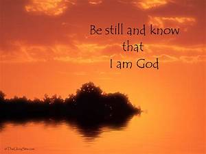 Be Still And Know That I Am God ~ Bible Quotes ...