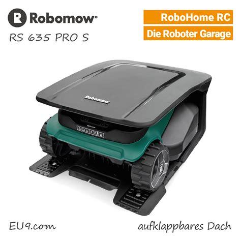 Staubsauger Roboter Garage by Neu 2018 Robomow Rs 635 Pro S M 228 Hroboter Mit Robohome Tipp