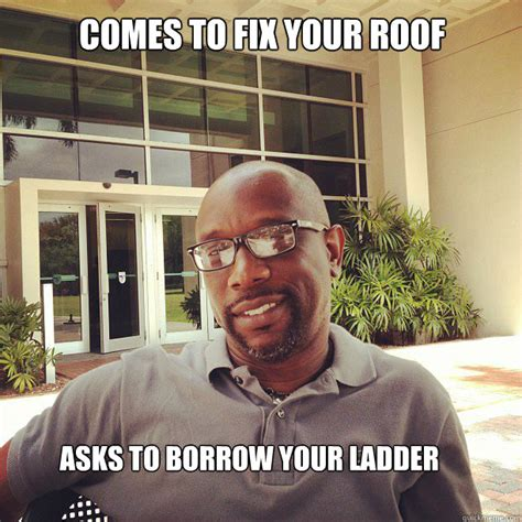 Educated Black Man Meme - comes to fix your roof asks to borrow your ladder suave educated black man quickmeme