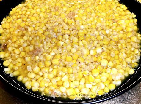 fried corn my grandma logan s james s fried corn recipe just a pinch recipes