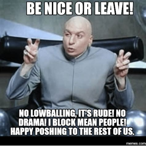 Be Nice Meme - be nice or leave no lowballing its rudei no drama iblock mean people happy poshing to the