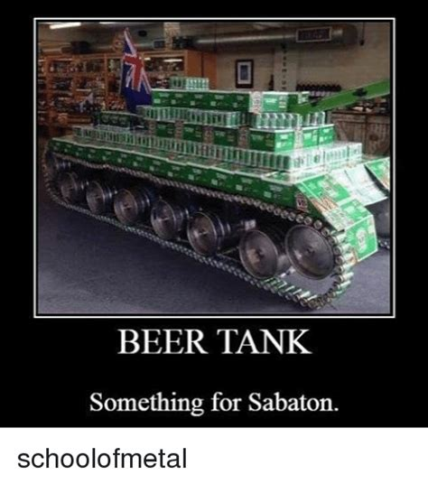 Sabaton Memes - beer tank something for sabaton schoolofmetal beer meme on sizzle