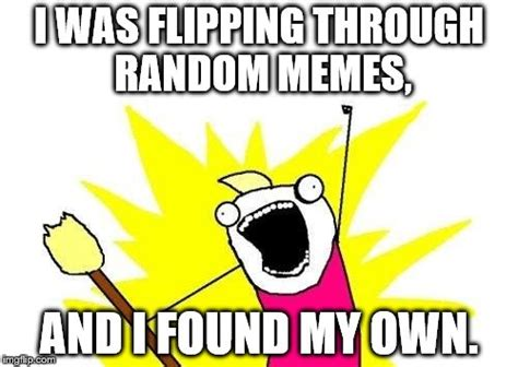 Own Meme Generator - x all the y meme imgflip