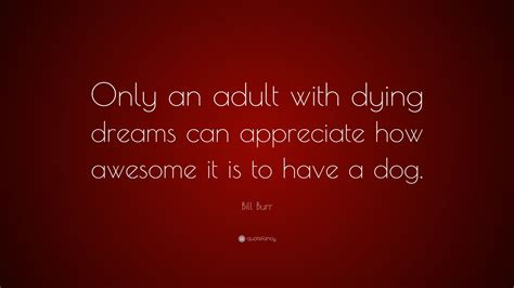 bill burr quote   adult  dying dreams