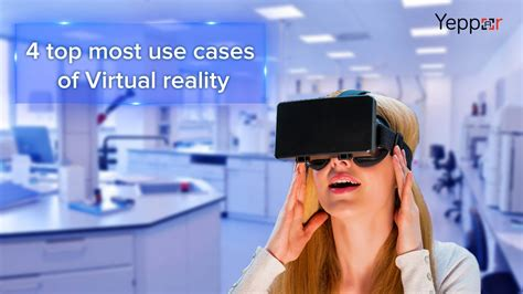 Virtual Reality Use Cases To Get Innovative Business Solutions Yeppar