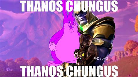 Big Chungus But Thanos
