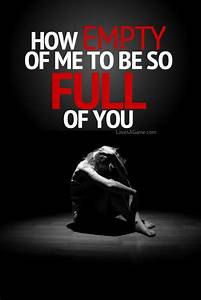 How Empty Of Me To Be So Full Of You | Inspirational ...
