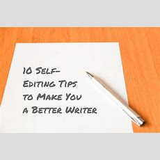 10 Selfediting Tips That Will Make You A Better Writer